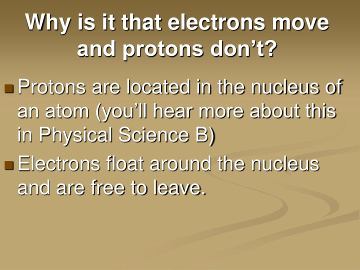 Why is it that electrons move and protons don't?