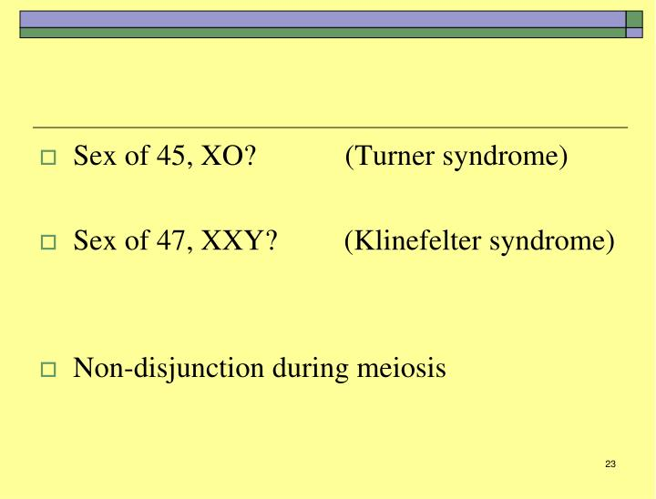 Sex of 45, XO?            (Turner syndrome)