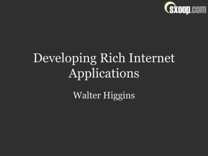 Developing rich internet applications