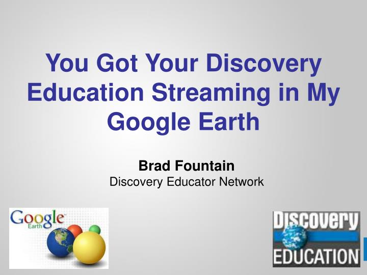 you got your discovery education streaming in my google earth n.