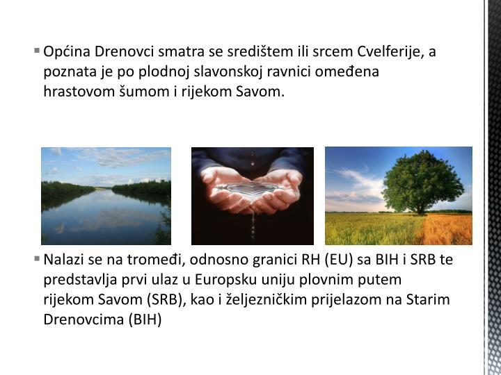 Općina Drenovci smatra se središtem ili srcem Cvelferije, a poznata je po plodnoj slavonskoj ravnici omeđena hrastovom šumom i rijekom Savom.
