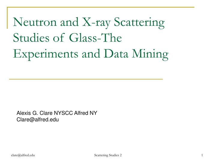 Neutron and x ray scattering studies of glass the experiments and data mining