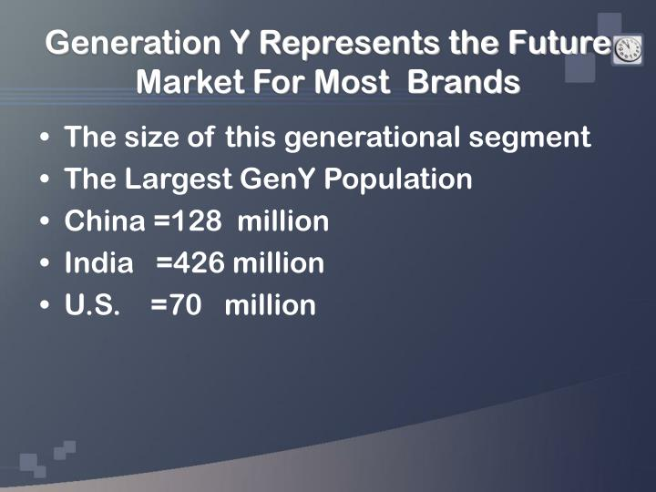 Generation y represents the future market for most brands