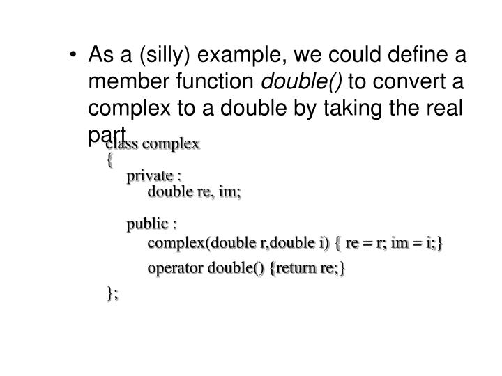 As a (silly) example, we could define a member function