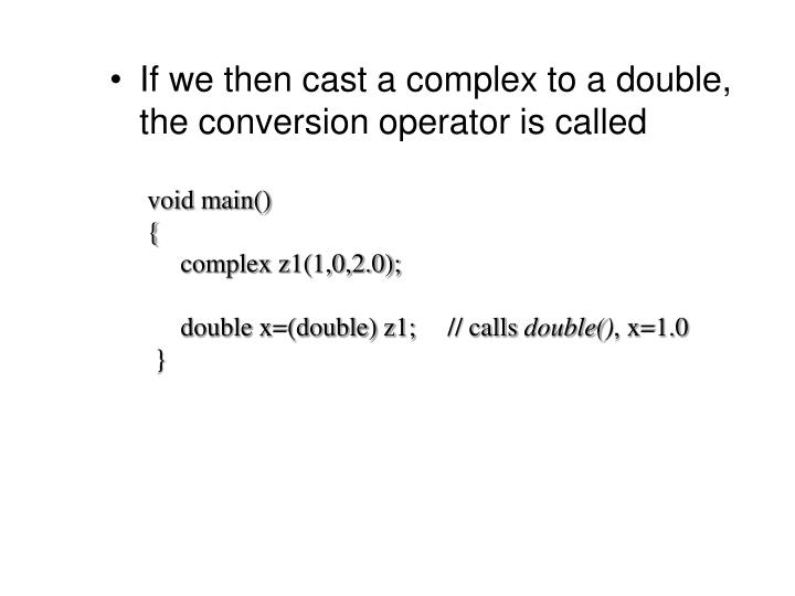 If we then cast a complex to a double, the conversion operator is called