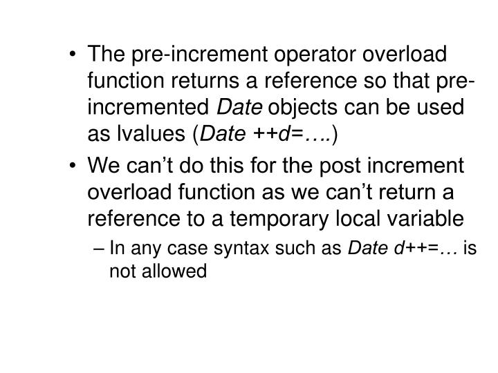 The pre-increment operator overload function returns a reference so that pre-incremented