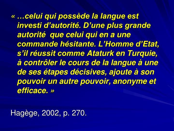 «…celui qui possède la langue est investi d'autorité. D'une plus grande autorité  que celui qui en a une commande hésitante. L'Homme d'