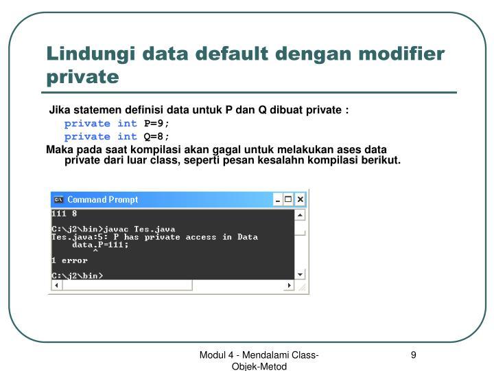 Lindungi data default dengan modifier private