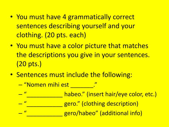 You must have 4 grammatically correct sentences describing yourself and your clothing. (20 pts. each...