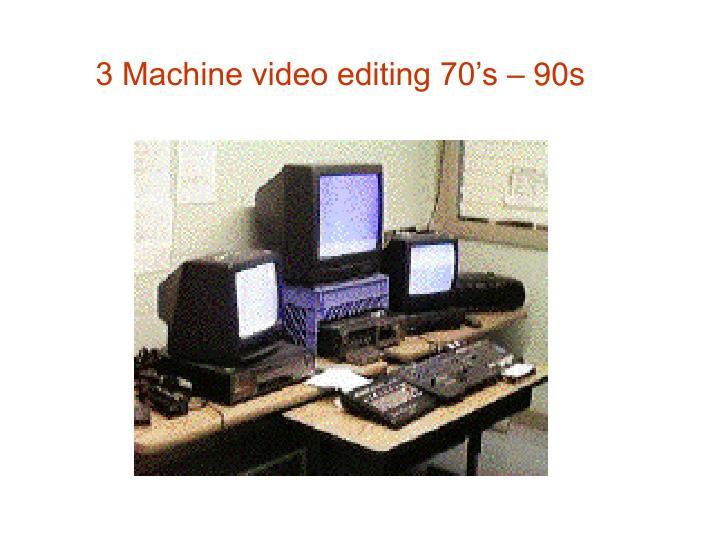 3 Machine video editing 70's – 90s