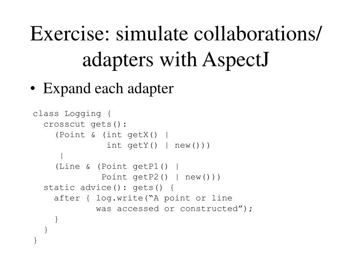 Exercise: simulate collaborations/ adapters with AspectJ