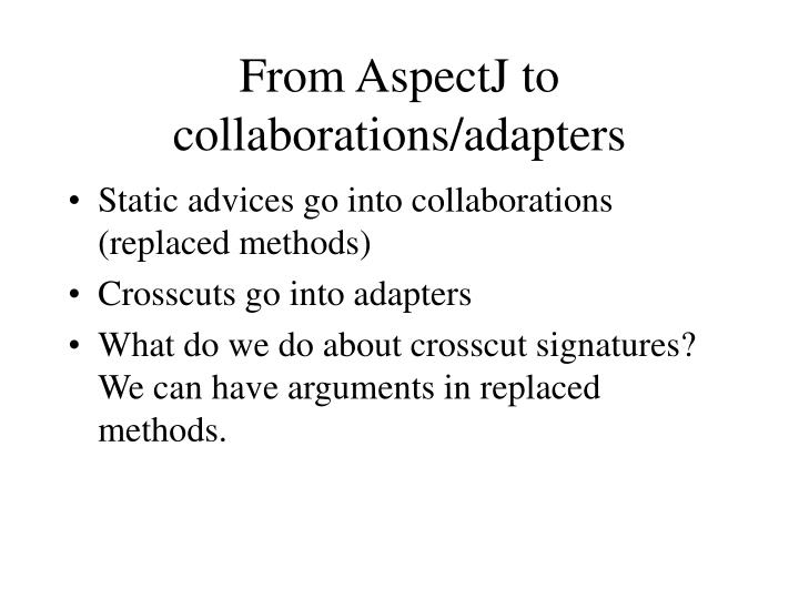 From AspectJ to collaborations/adapters