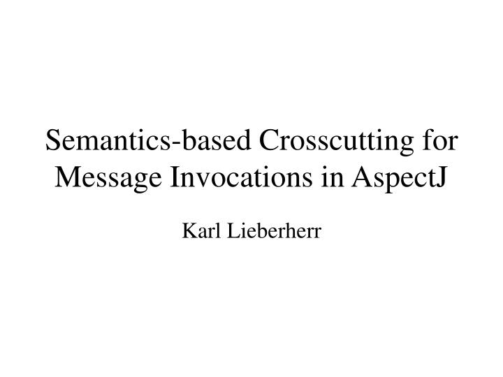 Semantics based crosscutting for message invocations in aspectj