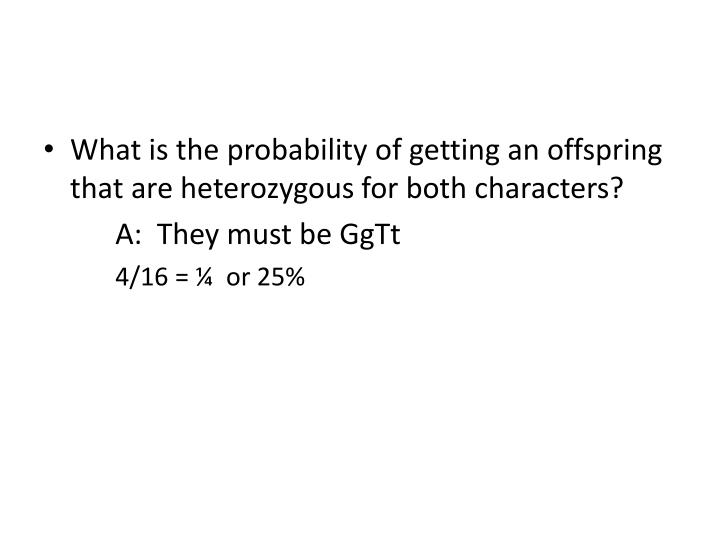 What is the probability of getting an offspring that are heterozygous for both characters?