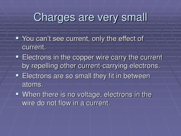 Charges are very small