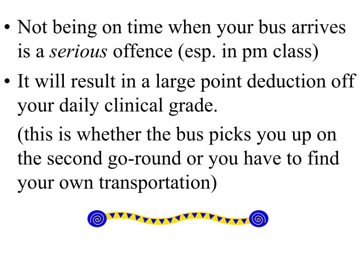 Not being on time when your bus arrives is a