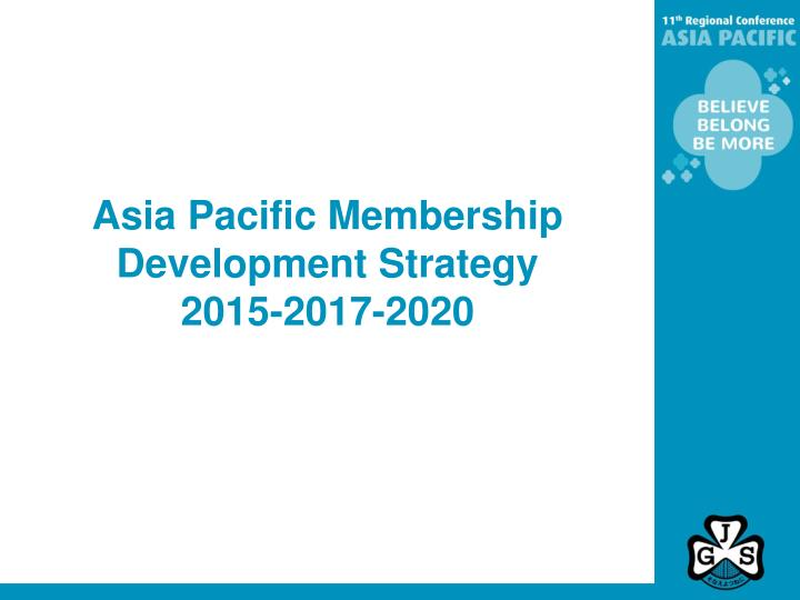 Asia pacific membership development strategy 2015 2017 2020