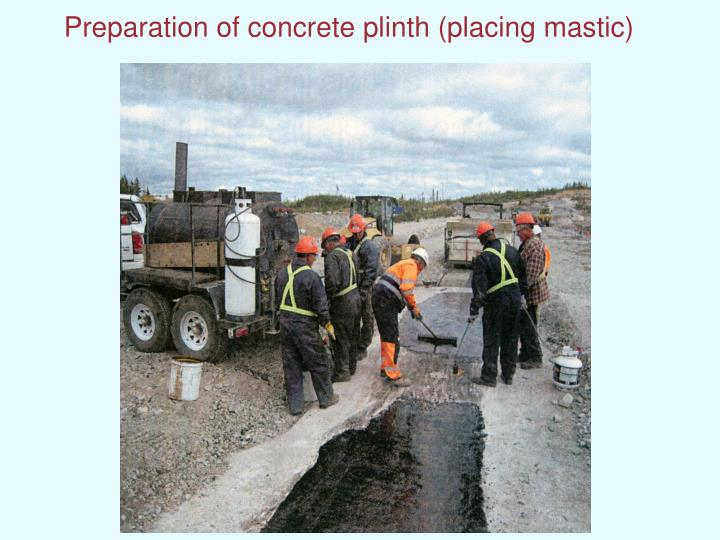 Preparation of concrete plinth (placing mastic)