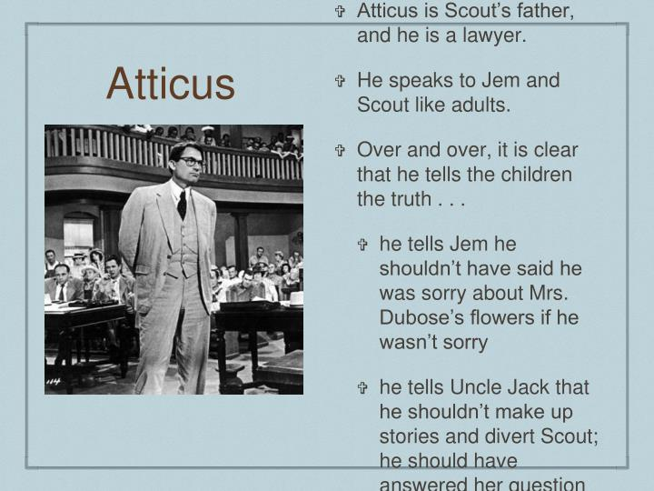 atticus finch in to kill a mockingbird english literature essay In harper lee's book, to kill a mockingbird, there are many examples of racism atticus, a lawyer, who defended blacks in court, was mocked everything had to be perfect, without excuse even when calpurnia, a finch family friend, did not make the perfect cup of coffee, she was mocked.
