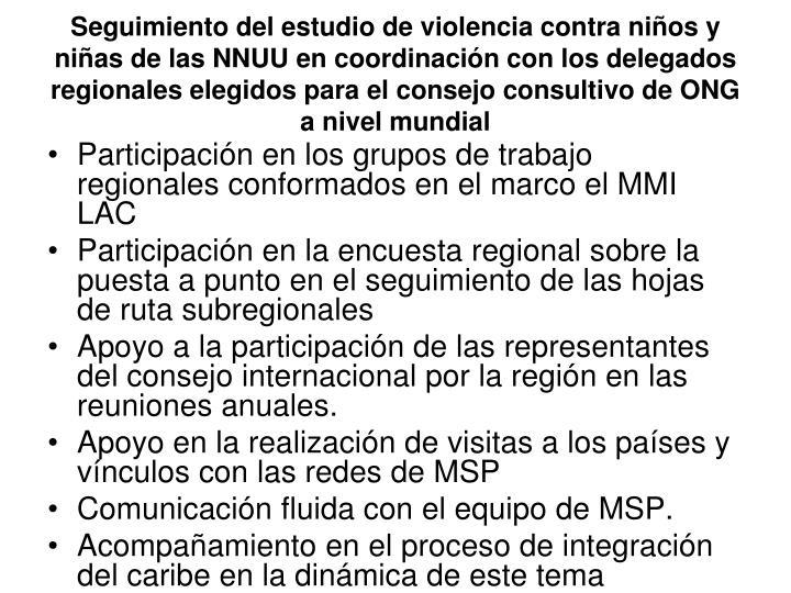 Seguimiento del estudio de violencia contra niños y niñas de las NNUU en coordinación con los delegados regionales elegidos para el consejo consultivo de ONG  a nivel mundial