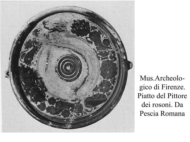 Mus.Archeolo-gico di Firenze. Piatto del Pittore dei rosoni. Da Pescia Romana