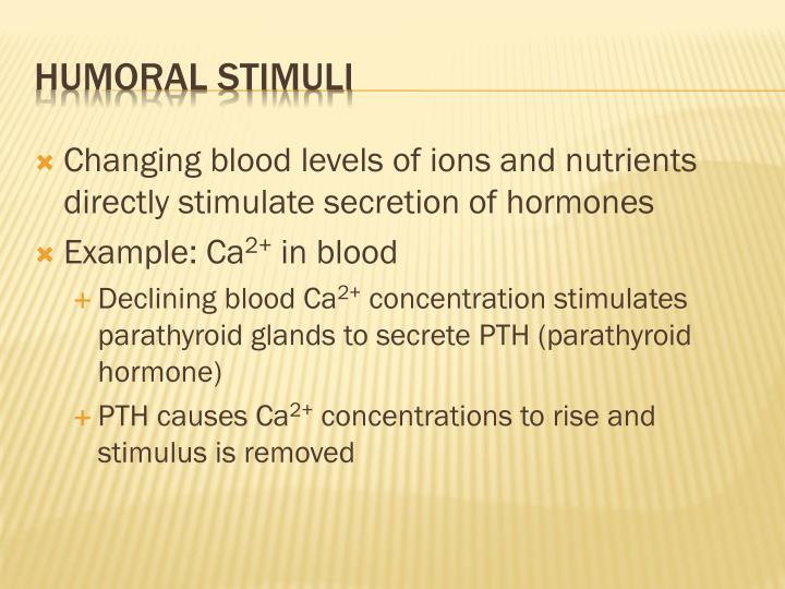 Changing blood levels of ions and nutrients directly stimulate secretion of hormones