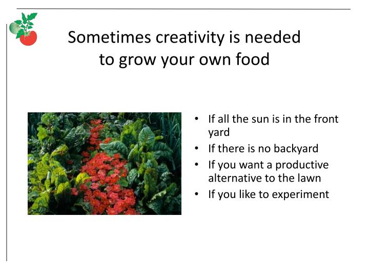 Sometimes creativity is needed to grow your own food