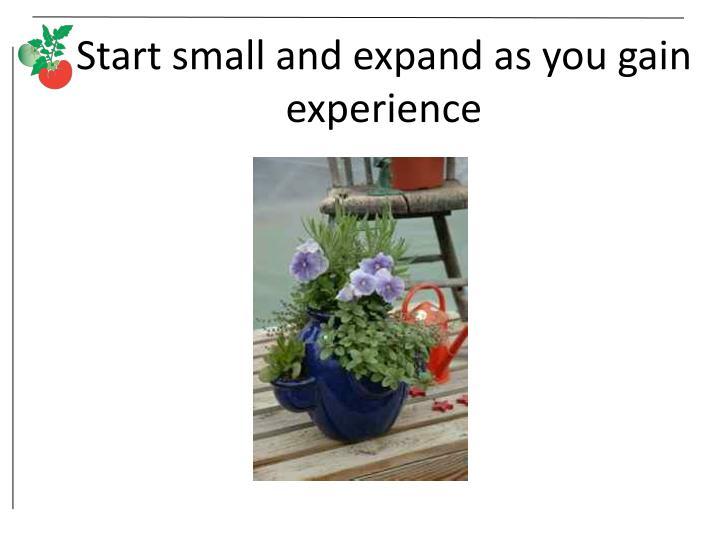 Start small and expand as you gain experience