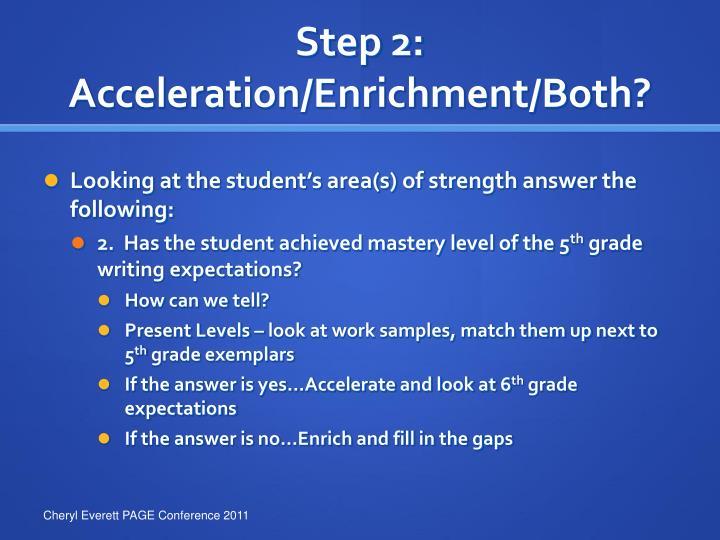 Step 2: Acceleration/Enrichment/Both?