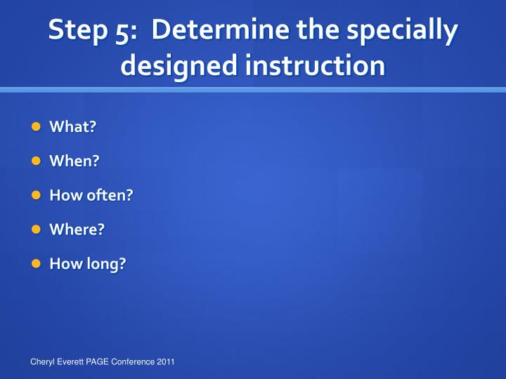Step 5:  Determine the specially designed instruction