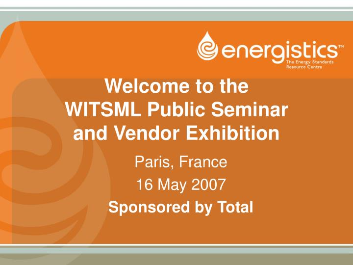 welcome to the witsml public seminar and vendor exhibition n.