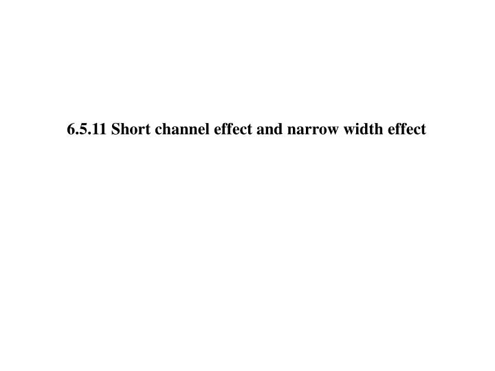 6.5.11 Short channel effect and narrow width effect