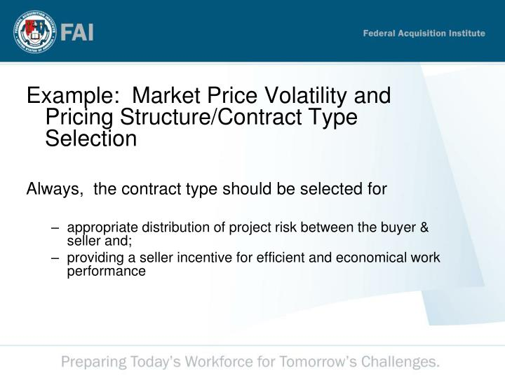 Example:  Market Price Volatility and Pricing Structure/Contract Type Selection