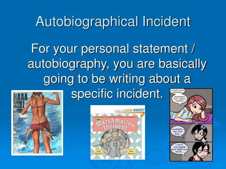 autobiographical incident essay Autobiographical incident forumsessay, paragraph, dialog & other composition writing for example, i began one essay with: i was on north lamar, outside central market, journeying back to.