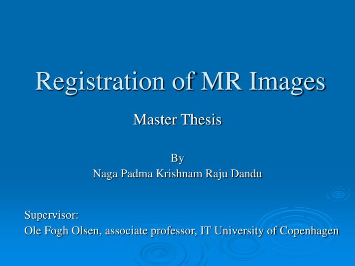 image registration thesis Registration is a key image processing component in brain image studies automatic brain image registration methods predominantly rely on information theoretic based similarity measures to avoid.