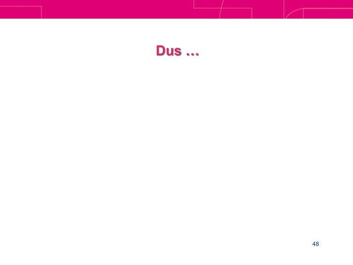 Dus …
