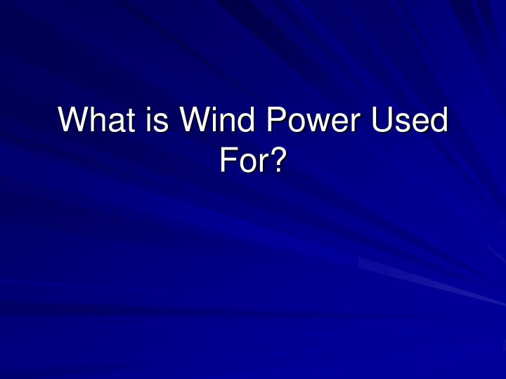 What is Wind Power Used For?