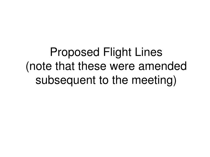 proposed flight lines note that these were amended subsequent to the meeting n.