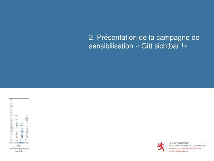 2. Présentation de la campagne de sensibilisation «Gitt sichtbar!»