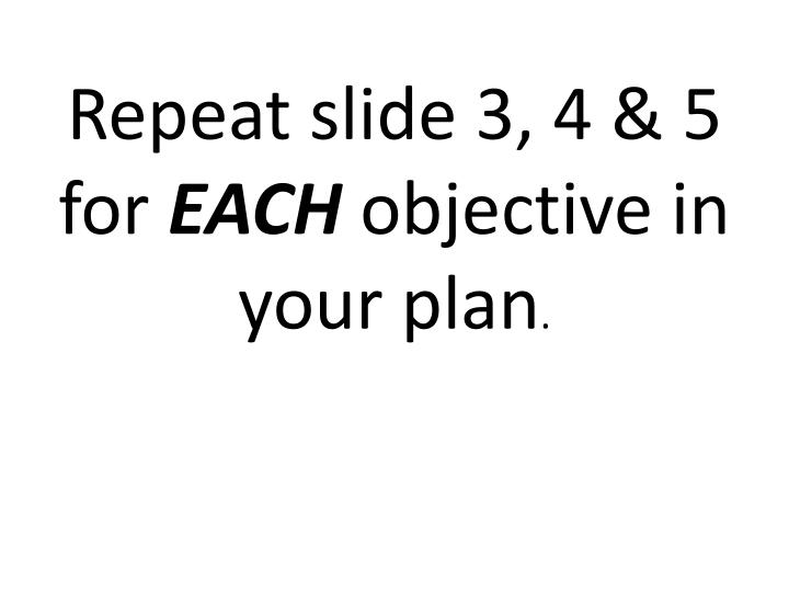 Repeat slide 3, 4 & 5 for