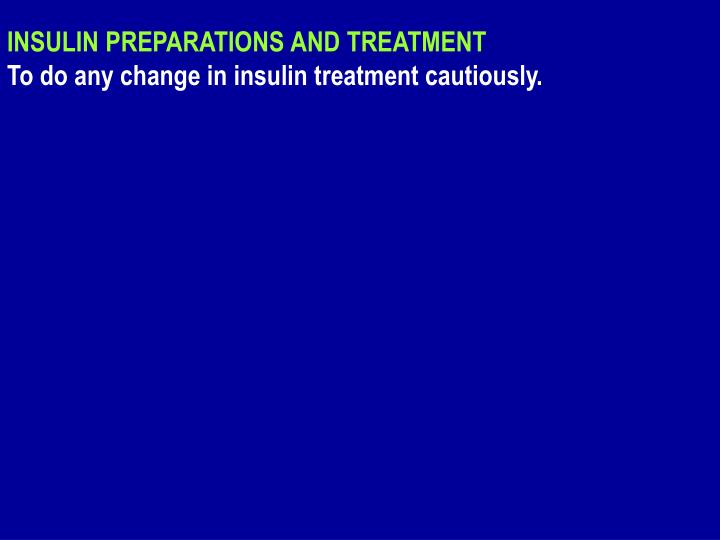 INSULIN PREPARATIONS AND TREATMENT