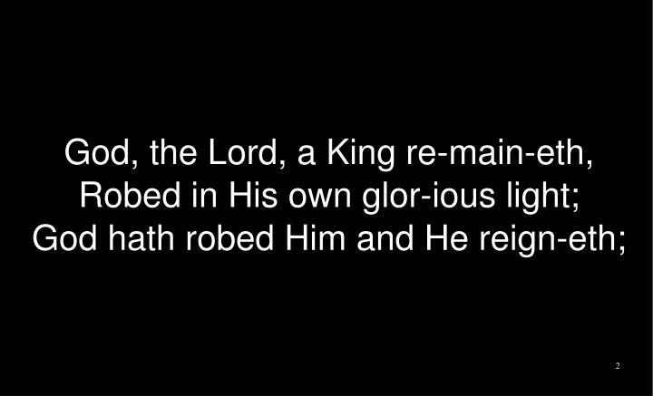 God, the Lord, a King re-main-eth,