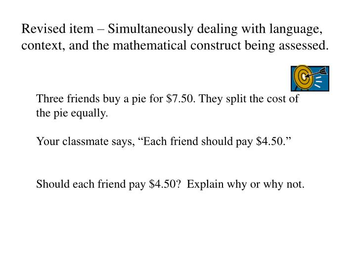 Revised item – Simultaneously dealing with language, context, and the mathematical construct being assessed.