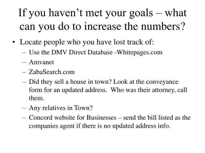 If you haven't met your goals – what can you do to increase the numbers?