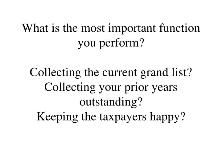 What is the most important function you perform?