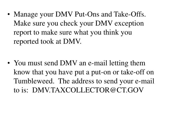 Manage your DMV Put-Ons and Take-Offs.  Make sure you check your DMV exception report to make sure what you think you reported took at DMV.