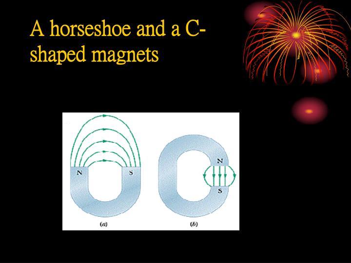 A horseshoe and a C-shaped magnets
