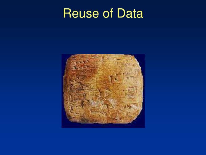 Reuse of Data