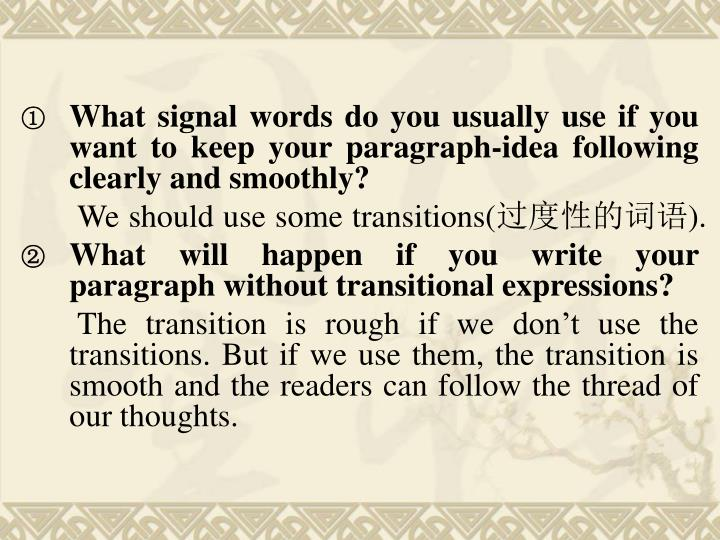 What signal words do you usually use if you want to keep your paragraph-idea following clearly and smoothly?