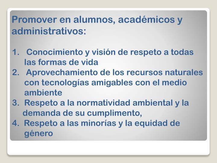 Promover en alumnos, académicos y administrativos: